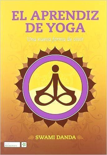 El aprendiz de Yoga : una nueva de vivir by Swami Danda 2009 ...