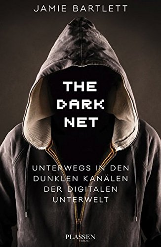 The Dark Net: Unterwegs in den dunklen Kanälen der digitalen Unterwelt Gebundenes Buch – 2. September 2015 Jamie Bartlett Frank Sievers 3864702844 Internet