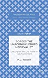Borges the Unacknowledged Medievalist: Old English and Old Norse in His Life and Work (The New Middle Ages)
