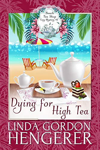 Dying for High Tea (Beach Tea Shop Mysteries Book 2)