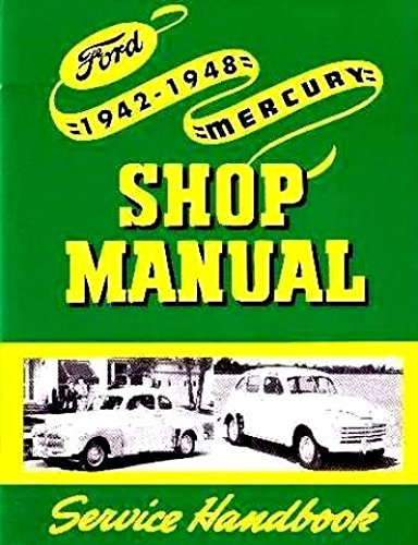 THE ABSOLUTE BEST 1942 1946 1947 1948 FORD & MERCURY FACTORY REPAIR SHOP & SERVICE MANUAL - COVERING: Ford and Mercury passenger car, Pickup, Truck, and Monarch, U.S & CANADIAN 42 46 47 48