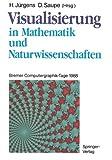 Visualisierung in Mathematik und Naturwissenschaften : Bremer Computergraphik-Tage 1988, , 3540512241