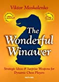 The Wonderful Winawer: Strategic Ideas & Surprise Weapons For Dynamic Chess Players-Viktor Moskalenko