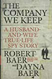 img - for The Company We Keep: A Husband-and-Wife True-Life Spy Story (Thorndike Press Large Print Nonfiction Series) by Baer, Robert, Baer, Dayna (March 16, 2011) Hardcover book / textbook / text book