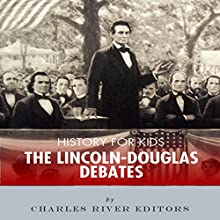 History for Kids: The Lincoln-Douglas Debates Audiobook by  Charles River Editors Narrated by Tracey Norman