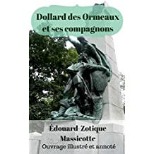 Dollard des Ormeaux et ses compagnons: Ouvrage illustré et annoté (French Edition)