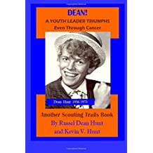 Dean!: A Youth Leader Triumphs Even Through Cancer!!! (Scouting Trails) (Volume 2)