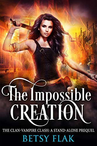 The Impossible Creation (The Clan-Vampire Clash: A Stand-Alone Prequel)