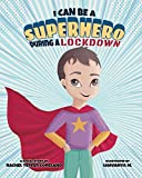 I Can Be A Superhero During A Lockdown (Super Safety Series)