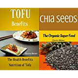 Tofu Benefits The Health Benefits Nutrition of Tofu: With Chia Seeds The Organic Super Food Box Set Collection