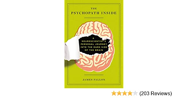 The Psychopath Inside A Neuroscientists Personal Journey Into The