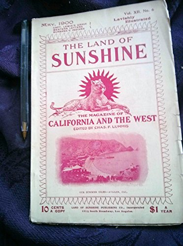 The Land of Sunshine A Magazine of California and the West Vol. XII, No. 6. May 1900 ( Original magazine )