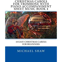 Christmas Carols For Trombone With Piano Accompaniment Sheet Music Book 4: 10 Easy Christmas Carols For Beginners (Volume 4)