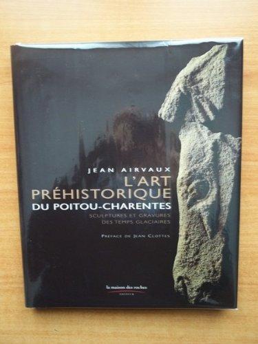 L'art Préhistorique Du Poitou-charentes: Sculptures Et Gravures Des Temps Glaciaires French Edition