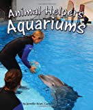 Animal Helpers Aquariums, Jennifer Keats Keats Curtis, 1628552034