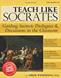 Teach Like Socrates: Guiding Socratic Dialogues and Discussions in the Classroom