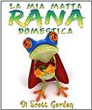 La Mia Matta Rana Domestica (My Crazy Pet Frog) (Italian Edition)
