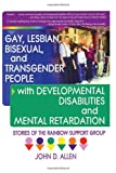 Gay, Lesbian, Bisexual, and Transgender People with Developmental Disabilities and Mental Retardation, John D. Allen, 1560233958