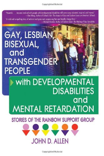 Gay, Lesbian, Bisexual, and Transgender People with Developmental Disabilities and Mental Retardatio: Stories of the Rai
