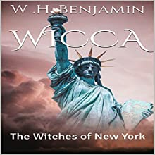 Wicca: The Witches of New York Audiobook by W. H. Benjamin Narrated by Glenda Johnson