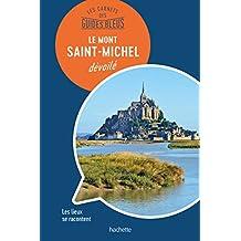 Le Mont Saint-Michel : les carnets des Guides Bleus (French Edition)