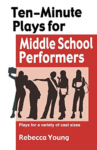 Ten-Minute Plays for Middle School Performers: Plays for a Variety of Cast Sizes (Best One Act Plays For Competition)