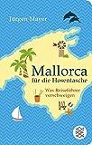 Mallorca für die Hosentasche: Was Reiseführer verschweigen (Fischer Taschenbibliothek)