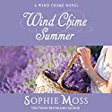 Wind Chime Summer: A Wind Chime Novel, Book 3 Audiobook by Sophie Moss Narrated by Hollis McCarthy