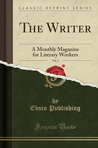 The Writer, Vol. 4: A Monthly Magazine for Literary Workers (Classic Reprint)