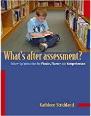 What's After Assessment? Follow-Up Instruction for Phonics, Fluency, and Comprehension