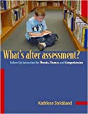 What's after Assessment? : Follow-up Instruction for Phonics, Fluency, and Comprehension, Strickland, Kathleen, 0325005729