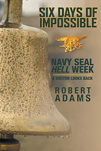 Six Days of Impossible: Navy SEAL Hell Week - A Doctor Looks Back (Navy Seal Six)