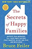 The Secrets of Happy Families: Improve Your Mornings, Tell Your Family History, Fight Smarter, Go Out and Play, and Much…