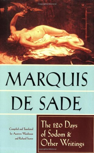 The 120 Days of Sodom and Other Writings [Paperback] [1994] (Author) Marquis De Sade, Richard Seaver, Austryn Wainhouse, Simone de Beauvoir, Pierre Klossowski