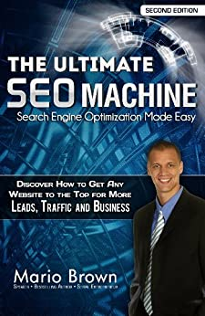 The Ultimate SEO Machine - Search Engine Optimization Made Easy -- Second Edition by [Brown, Mario]