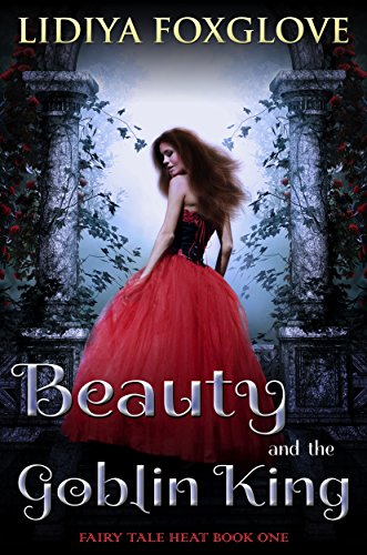 Beauty and the Goblin King (Fairy Tale Heat Book 1) by [Foxglove, Lidiya]