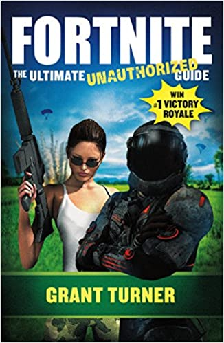 Fortnite The Ultimate Unauthorized Guide Amazoncouk Grant Turner 9781250317223 Books