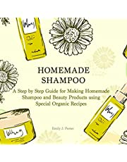 Homemade Shampoo: A Step by Step Guide for Making Homemade Shampoo and Beauty Products Using Special Organic Recipes