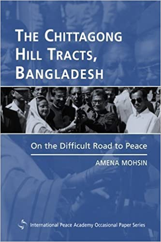 Book The Chittagong Hill Tracts, Bangladesh: On the Difficult Road to Peace (Internationl Peace Academy Occasional Paper Series) by Amena Mohsin (2003-02-01)
