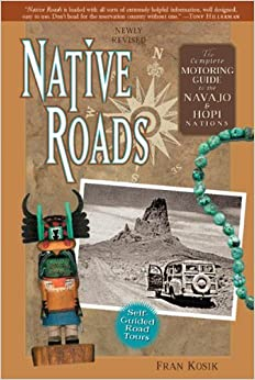 Book Native Roads: The Complete Motoring Guide to the Navajo and Hopi Nations, Newly Revised Edition by Fran Kosik (2005-04-21)