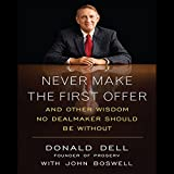 Never Make the First Offer: And Other Wisdom No Dealmaker Should Be Without