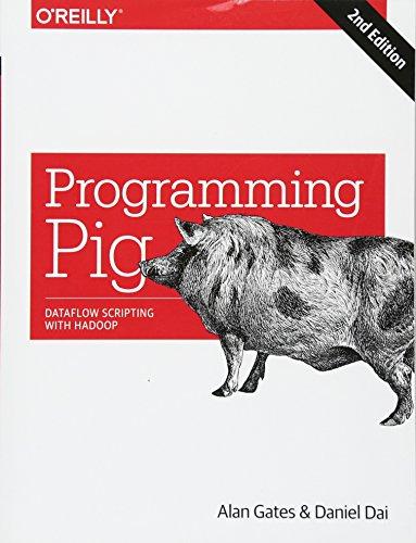 Pig Programming - Programming Pig: Dataflow Scripting with Hadoop