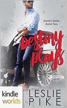 St. Helena Vineyard Series: Destiny Plays (Kindle Worlds Novella) (Santini Series Book 2) by [Pike, Leslie]