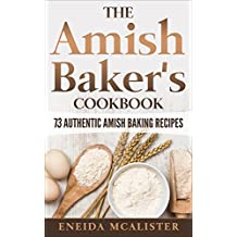 The Amish Baker's Cookbook: 73 Authentic Amish Baking Recipes