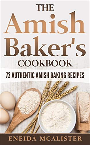 The Amish Baker's Cookbook: 73 Authentic Amish Baking Recipes by Eneida McAlister