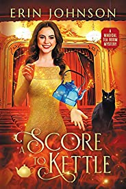 A Score to Kettle: The Magical Tea Room Mysteries