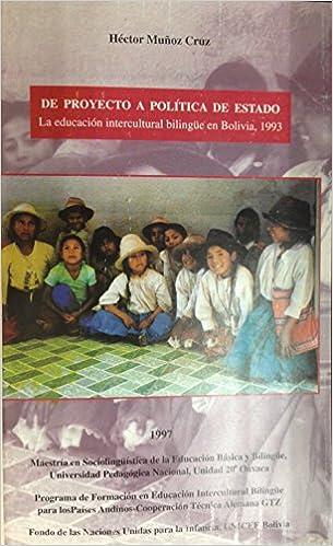 De proyecto a política de estado : la educación intercultural bilingüe en Bolivia, 1993: Héctor Muñoz Cruz: Amazon.com: Books