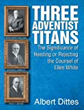 Three Adventist Titans, Albert Dittes, 1479600385
