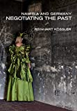 "Reinhart Kössler, ""Namibia and Germany: Negotiating the Past"" (U Namibia Press, 2015)"