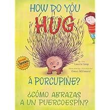 How Do You Hug a Porcupine? / Como abrazas a un puercoespin? Paperback 2011